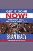 Get it Done Now! Own Your Time, Take Back Your Life, Brian Tracy