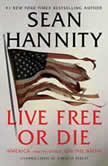 Live Free Or Die America (and the World) on the Brink, Sean Hannity