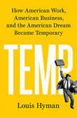 Temp How American Work, American Business, and the American Dream Became Temporary, Louis Hyman