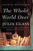 The Whole World Over, Julia Glass