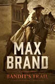 Bandits Trail A Western Story, Max Brand