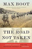 The Road Not Taken Edward Lansdale and the American Tragedy in Vietnam, Max Boot