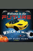 Welcome to the Future Which Is Mine, Not Elon Musk