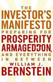 The Investors Manifesto Preparing for Prosperity, Armageddon, and Everything in Between, William Bernstein