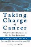 Taking Charge of Cancer What You Need to Know to Get the Best Treatment, David Palma