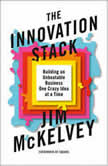 The Innovation Stack Building an Unbeatable Business One Crazy Idea at a Time, Jim McKelvey