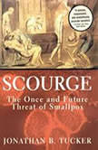 Scourge The Once and Future Threat of Smallpox, Jonathan B. Tucker