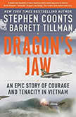 Dragon's Jaw An Epic Story of Courage and Tenacity in Vietnam, Stephen Coonts