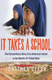 It Takes a School The Extraordinary Story of an American School in the Worlds #1 Failed State, Jonathan Starr