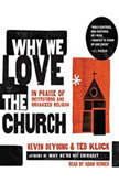 Why We Love the Church In Praise of Institutions and Organized Religion, Kevin DeYoung
