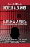 Color de la Justicia, El La nueva segregacion racial en Estados Unidos, Michelle Alexander