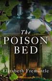 The Poison Bed A Novel, Elizabeth Fremantle
