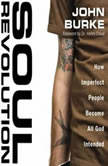 Soul Revolution How Imperfect People Become All God Intended, John Burke
