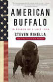 American Buffalo In Search of a Lost Icon, Steven Rinella