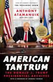 American Tantrum The Donald J. Trump Presidential Archives, Anthony Atamanuik