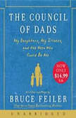 The Council of Dads My Daughters, My Illness, and the Men Who Could Be Me, Bruce Feiler