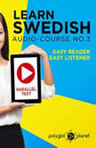 Learn Swedish Easy Reader - Easy Listener - Parallel Text - Swedish Audio Course No. 3 - The Swedish Easy Reader - Easy Audio Learning Course, Polyglot Planet