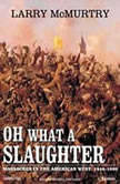 Oh What a Slaughter Massacres in the American West: 1846--1890, Larry McMurtry