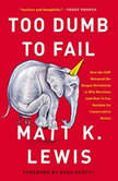 Too Dumb to Fail How the GOP Betrayed the Reagan Revolution to Win Elections (and How It Can Reclaim Its Conservative Roots), Matt K. Lewis
