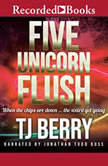 Five Unicorn Flush, T.J. Berry