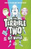 The Terrible Two Get Worse, Mac Barnett; Jory John