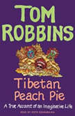 Tibetan Peach Pie A True Account of an Imaginative Life, Tom Robbins