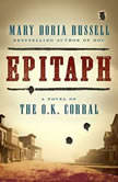 Epitaph A Novel of the O.K. Corral, Mary Doria Russell