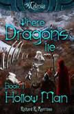 Where Dragons Lie - Book I - Hollow Man, Richard R. Morrison