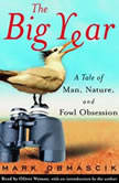 The Big Year A Tale of Man, Nature, and Fowl Obsession, Mark Obmascik