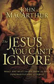 The Jesus You Can't Ignore What You Must Learn from the Bold Confrontations of Christ, John F. MacArthur
