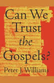 Can We Trust the Gospels?, Peter J. Williams