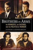 Brothers in Arms The Kennedys, the Castros, and the Politics of Murder, Stephen Molton