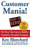 Customer Mania! It's Never Too Late to Build a Customer-Focused Company, Kenneth Blanchard