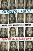 Survival Math Notes on an All-American Family, Mitchell Jackson