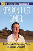 Kids Don't Get Cancer , Michael Crossland