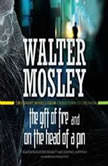 The Gift of Fire / On the Head of a Pin Two Short Novels from Crosstown to Oblivion, Walter Mosley