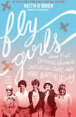 Fly Girls How Five Daring Women Defied All Odds and Made Aviation History (Young Readers Edition), Keith O'Brien