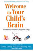 Welcome to Your Child's Brain How the Mind Grows from Conception to College, Ph.D. Aamodt