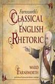 Farnsworths Classical English Rhetoric, Ward Farnsworth