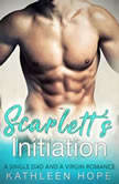 Scarlett's Initiation: A Single Dad and A Virgin Romance, Kathleen Hope