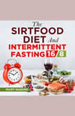 The Sirtfood Diet and Intermittent Fasting 16/8 Metabolism Reset to Have More Energy and Lose Weight (with the Best Recipes), Mary Nabors