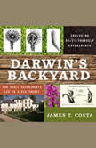 Darwin's Backyard How Small Experiments Led to a Big Theory, James T. Costa