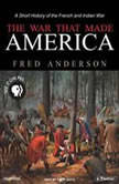 The War That Made America A Short History of the French and Indian War, Fred Anderson
