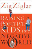 Raising Positive Kids in a Negative World, Zig Ziglar