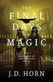 The Final Days of Magic, J. D. Horn