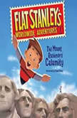 Flat Stanleys Worldwide Adventures 1 The Mount Rushmore Calamity
