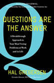 Questions Are the Answer A Breakthrough Approach to Your Most Vexing Problems at Work and in Life, Hal Gregersen
