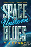 Space Unicorn Blues, T.J. Berry