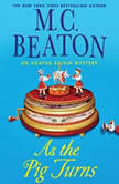 As the Pig Turns An Agatha Raisin Mystery, M. C. Beaton