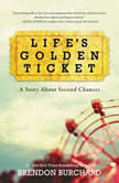 Life's Golden Ticket A Story About Second Chances, Brendon Burchard